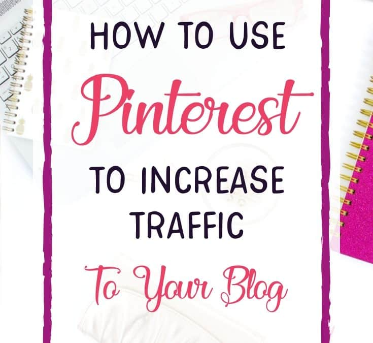 How to Use Pinterest to Increase Traffic to Your Blog